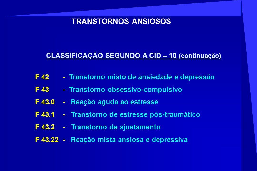 TRANSTORNOS ANSIOSOS CLASSIFICAÇÃO SEGUNDO A CID – 10 (continuação)