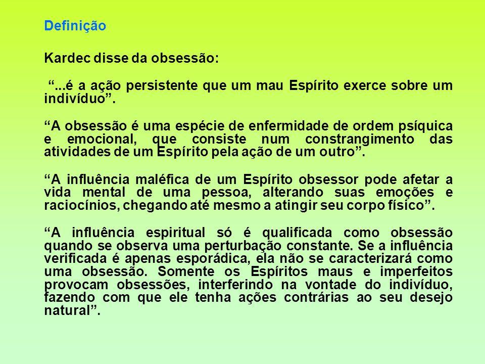 Definição Kardec disse da obsessão: ...é a ação persistente que um mau Espírito exerce sobre um indivíduo .