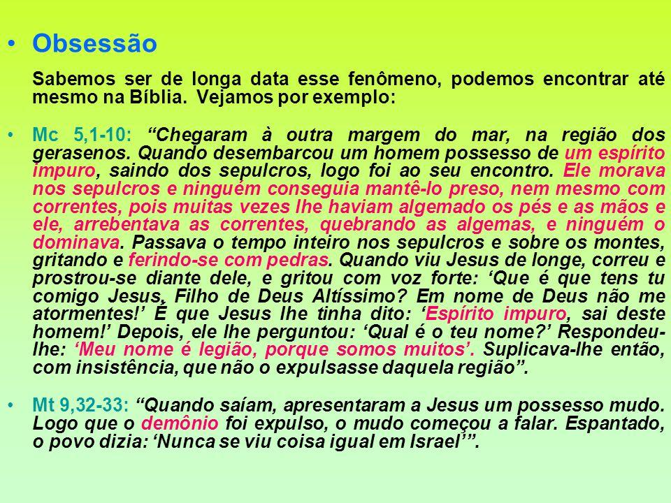 Obsessão Sabemos ser de longa data esse fenômeno, podemos encontrar até mesmo na Bíblia. Vejamos por exemplo: