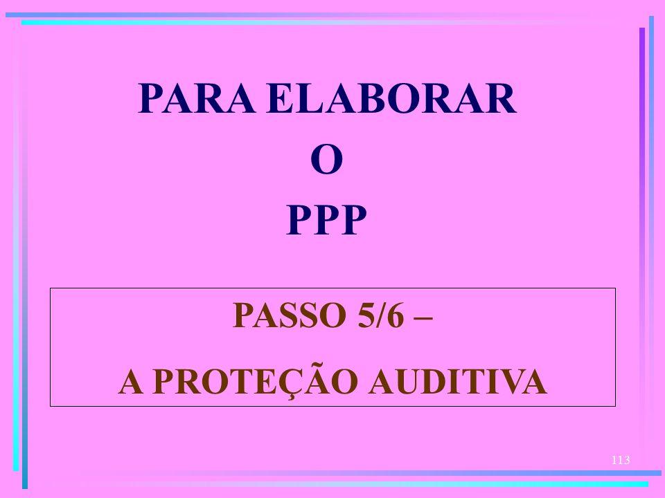 PARA ELABORAR O PPP PASSO 5/6 – A PROTEÇÃO AUDITIVA