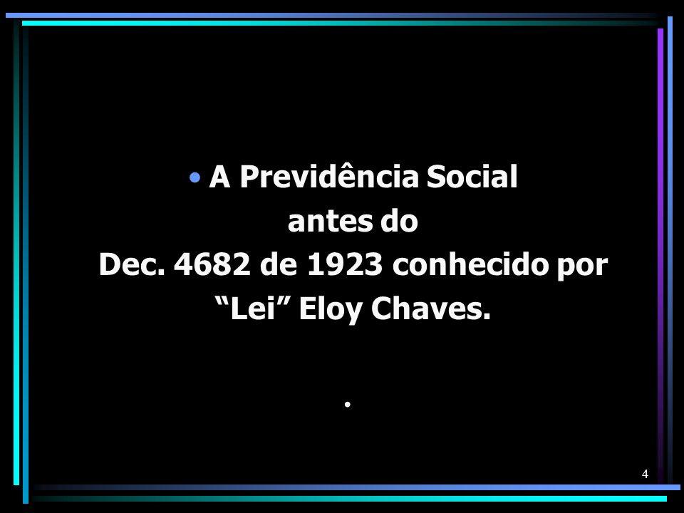 . A Previdência Social antes do Dec. 4682 de 1923 conhecido por