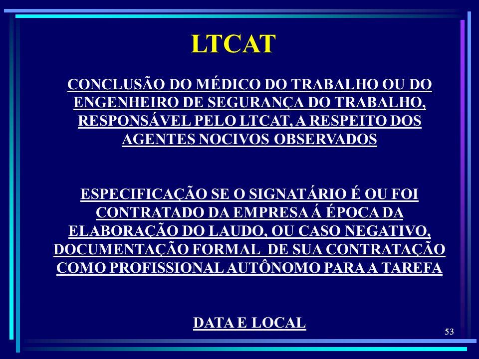 LTCATCONCLUSÃO DO MÉDICO DO TRABALHO OU DO ENGENHEIRO DE SEGURANÇA DO TRABALHO, RESPONSÁVEL PELO LTCAT, A RESPEITO DOS AGENTES NOCIVOS OBSERVADOS.