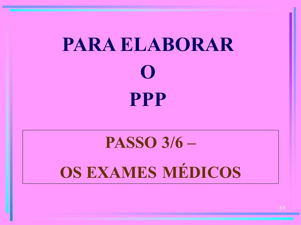 PARA ELABORAR O PPP PASSO 3/6 – OS EXAMES MÉDICOS