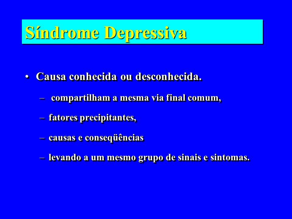 Síndrome Depressiva Causa conhecida ou desconhecida.