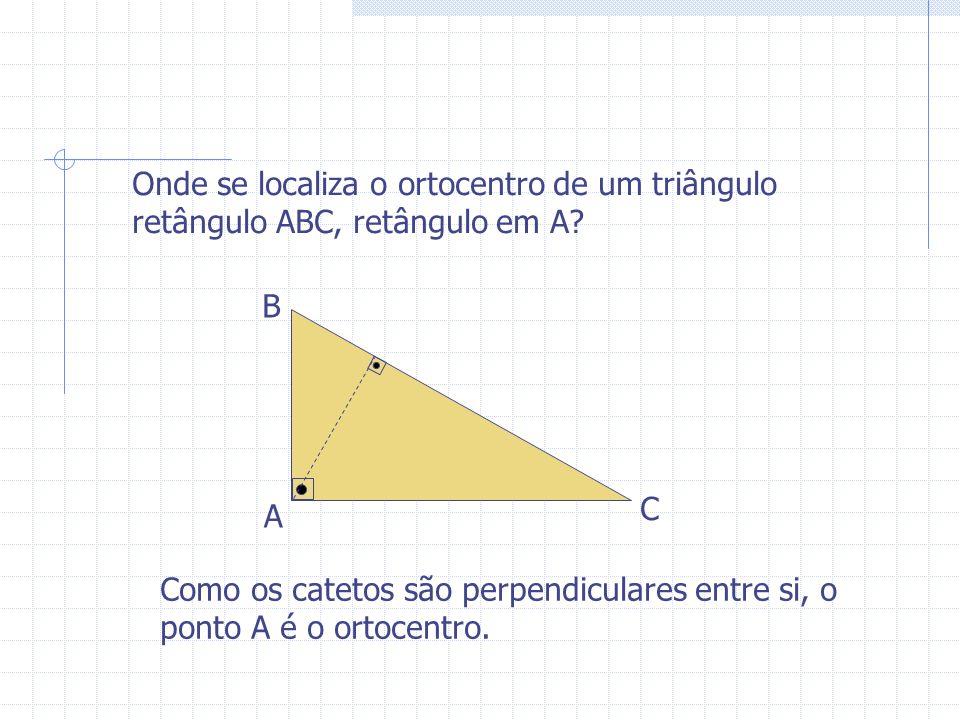 Onde se localiza o ortocentro de um triângulo retângulo ABC, retângulo em A