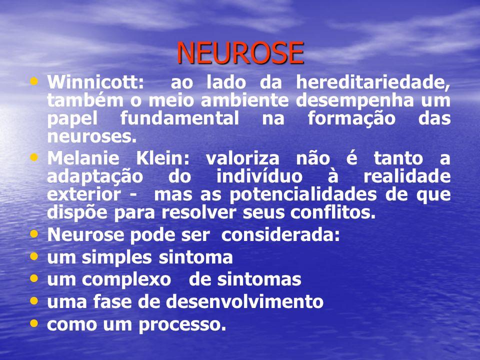 NEUROSE Winnicott: ao lado da hereditariedade, também o meio ambiente desempenha um papel fundamental na formação das neuroses.