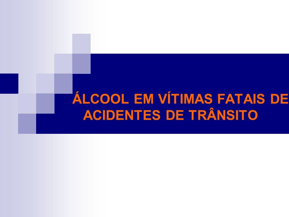 ÁLCOOL EM VÍTIMAS FATAIS DE ACIDENTES DE TRÂNSITO