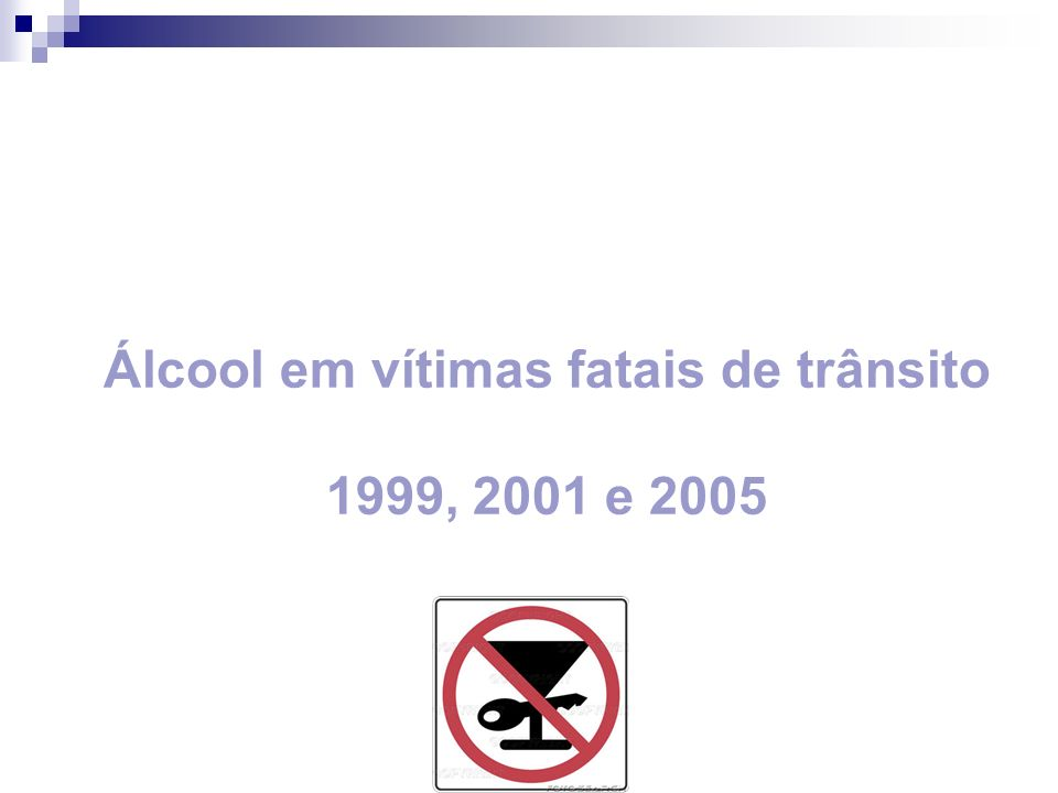 Álcool em vítimas fatais de trânsito 1999, 2001 e 2005