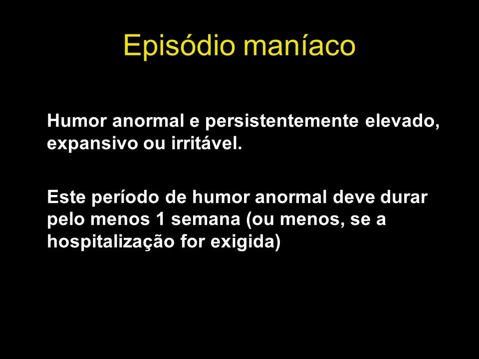 Episódio maníaco Humor anormal e persistentemente elevado, expansivo ou irritável.