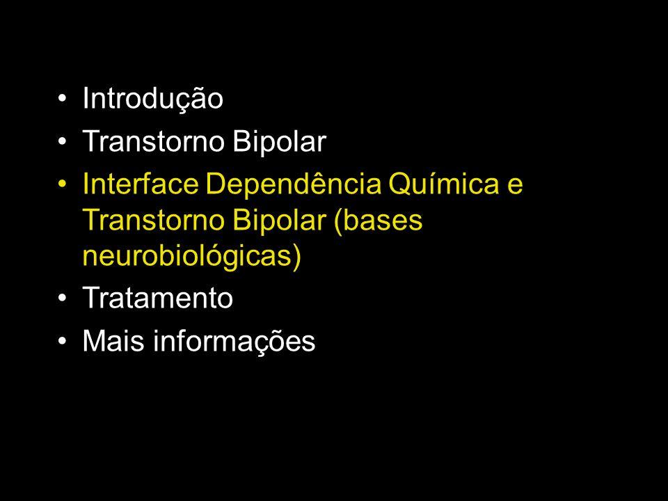 Introdução Transtorno Bipolar. Interface Dependência Química e Transtorno Bipolar (bases neurobiológicas)