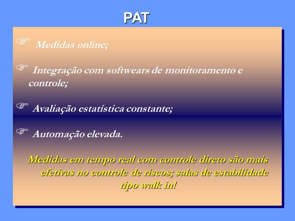 PATMedidas online; Integração com softwears de monitoramento e controle; Avaliação estatística constante;