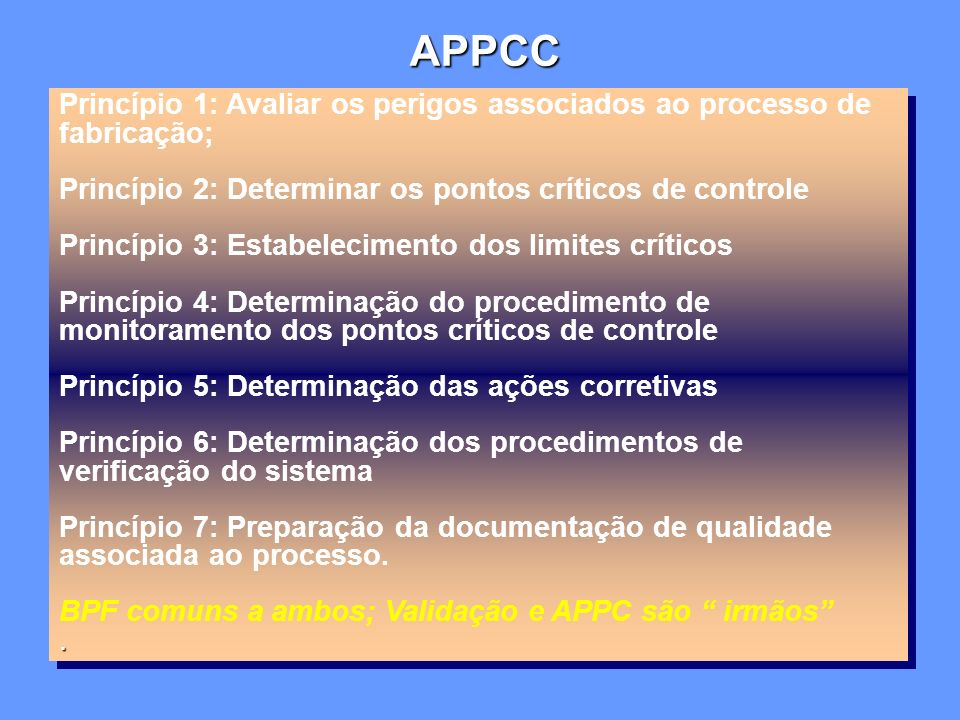 APPCC Princípio 1: Avaliar os perigos associados ao processo de fabricação; Princípio 2: Determinar os pontos críticos de controle.