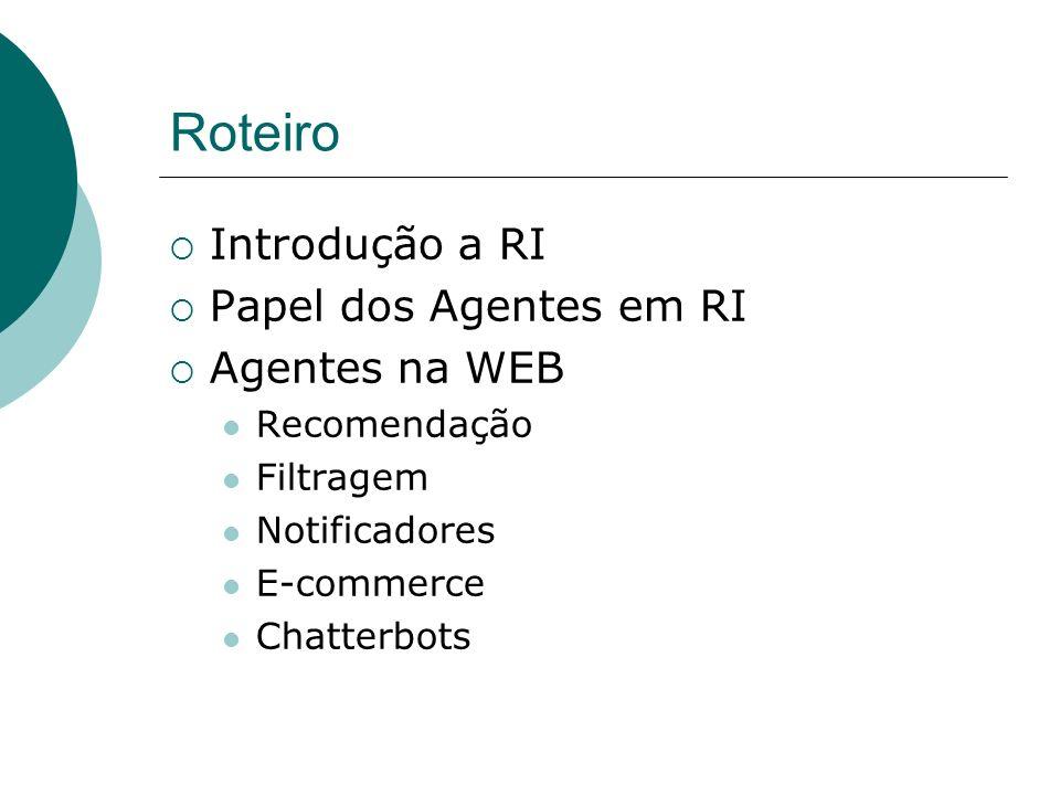 Roteiro Introdução a RI Papel dos Agentes em RI Agentes na WEB