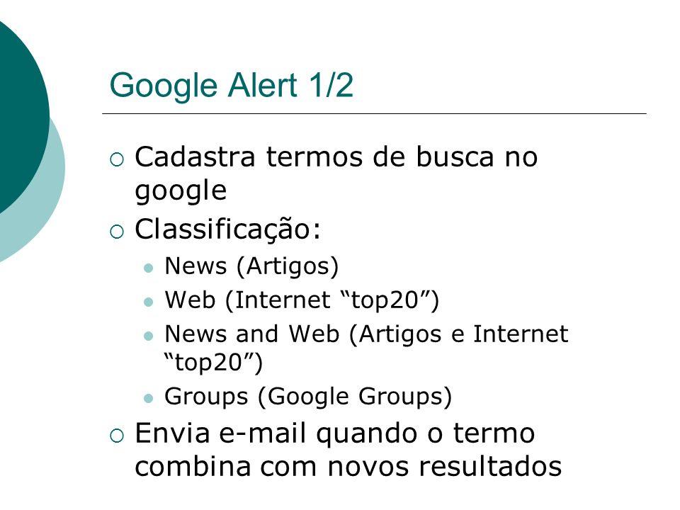 Google Alert 1/2 Cadastra termos de busca no google Classificação: