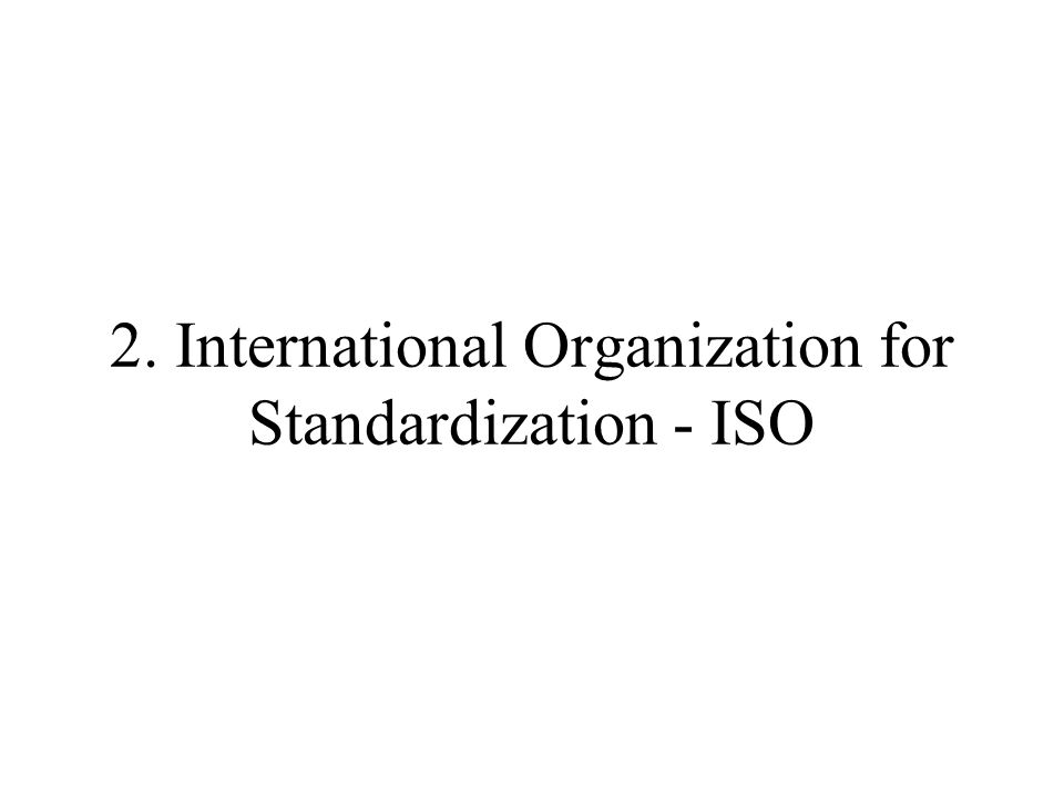 2. International Organization for Standardization - ISO