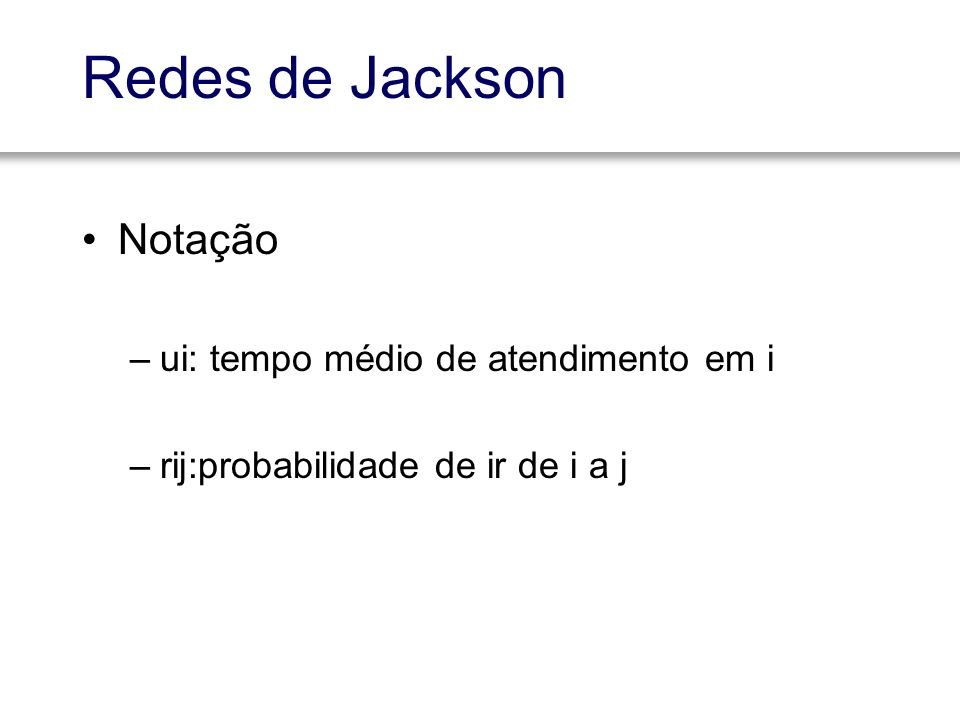 Redes de Jackson Notação ui: tempo médio de atendimento em i