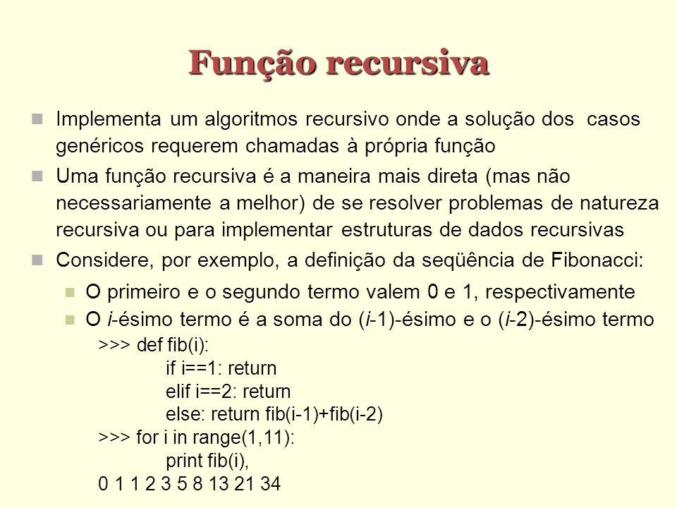 Função recursiva Implementa um algoritmos recursivo onde a solução dos casos genéricos requerem chamadas à própria função.