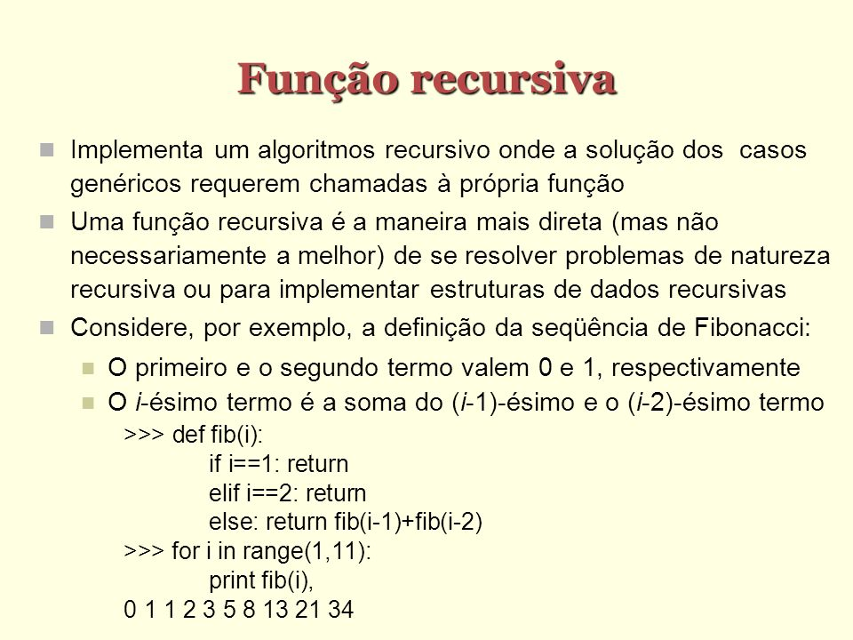 Função recursivaImplementa um algoritmos recursivo onde a solução dos casos genéricos requerem chamadas à própria função.