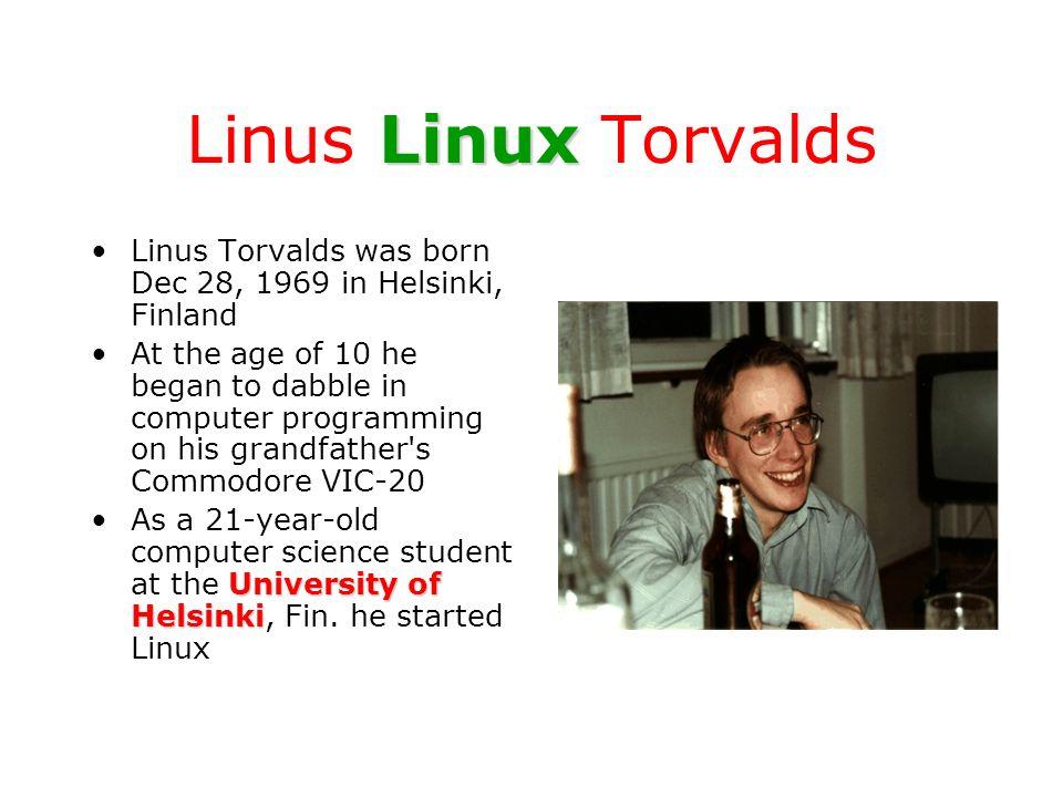 Linus Linux TorvaldsLinus Torvalds was born Dec 28, 1969 in Helsinki, Finland.
