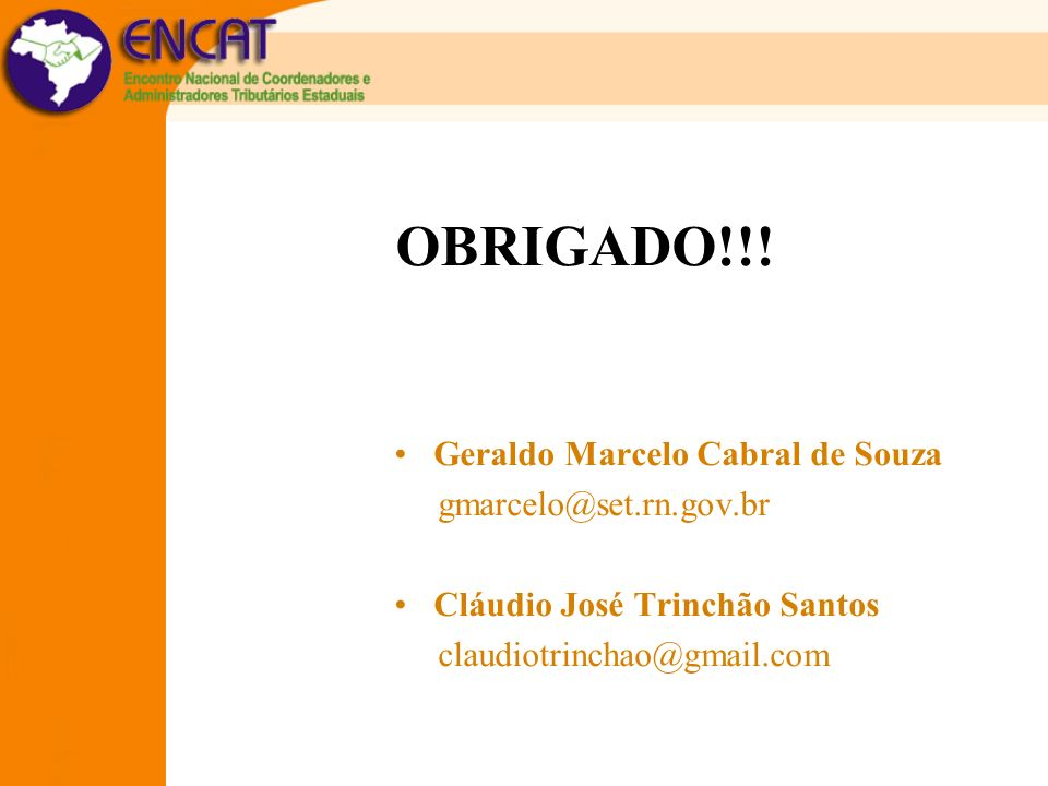 OBRIGADO!!! Geraldo Marcelo Cabral de Souza gmarcelo@set.rn.gov.br