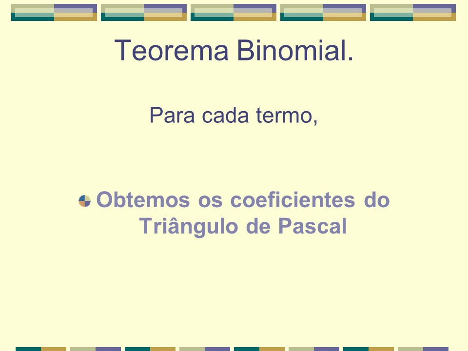 Teorema Binomial. Para cada termo,