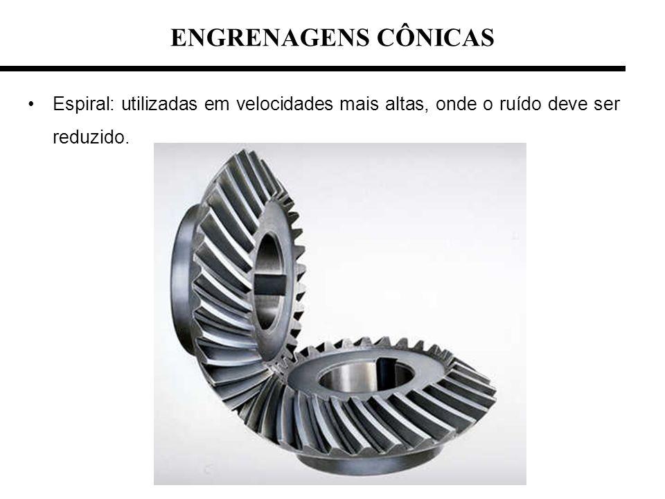ENGRENAGENS CÔNICAS Espiral: utilizadas em velocidades mais altas, onde o ruído deve ser reduzido.