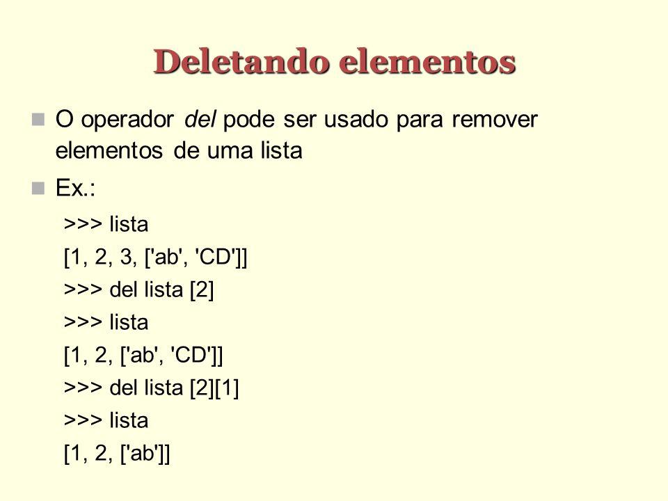 Deletando elementos O operador del pode ser usado para remover elementos de uma lista. Ex.: >>> lista.