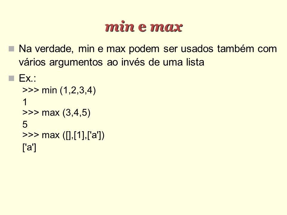 min e max Na verdade, min e max podem ser usados também com vários argumentos ao invés de uma lista.