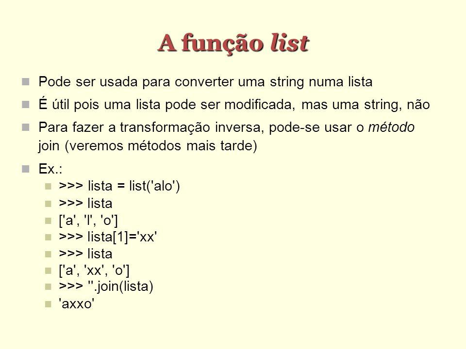 A função list Pode ser usada para converter uma string numa lista
