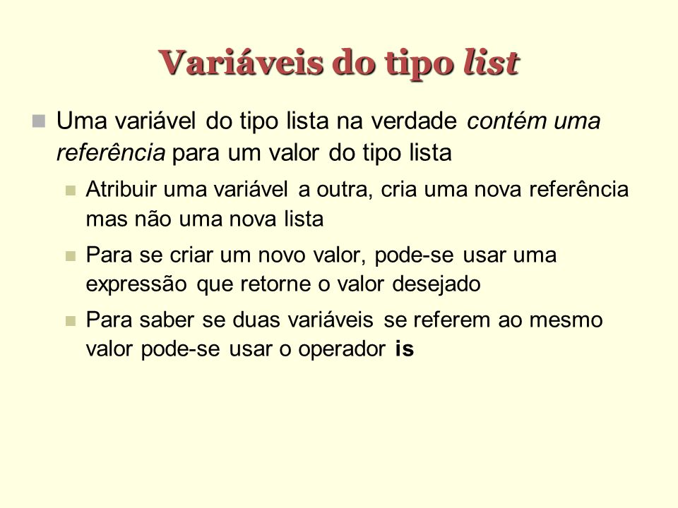 Variáveis do tipo list Uma variável do tipo lista na verdade contém uma referência para um valor do tipo lista.