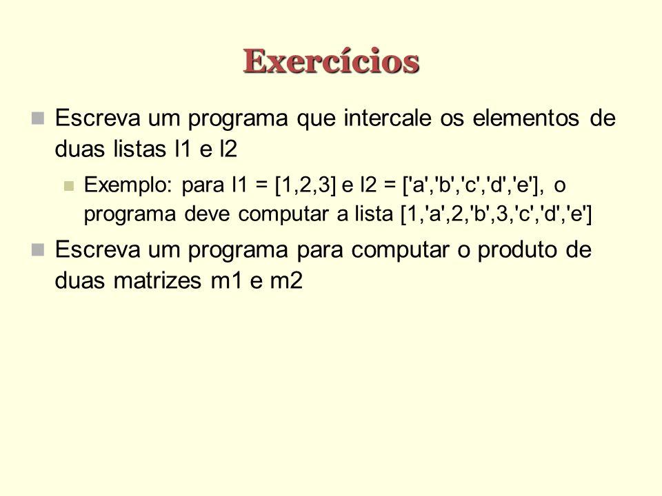 Exercícios Escreva um programa que intercale os elementos de duas listas l1 e l2.