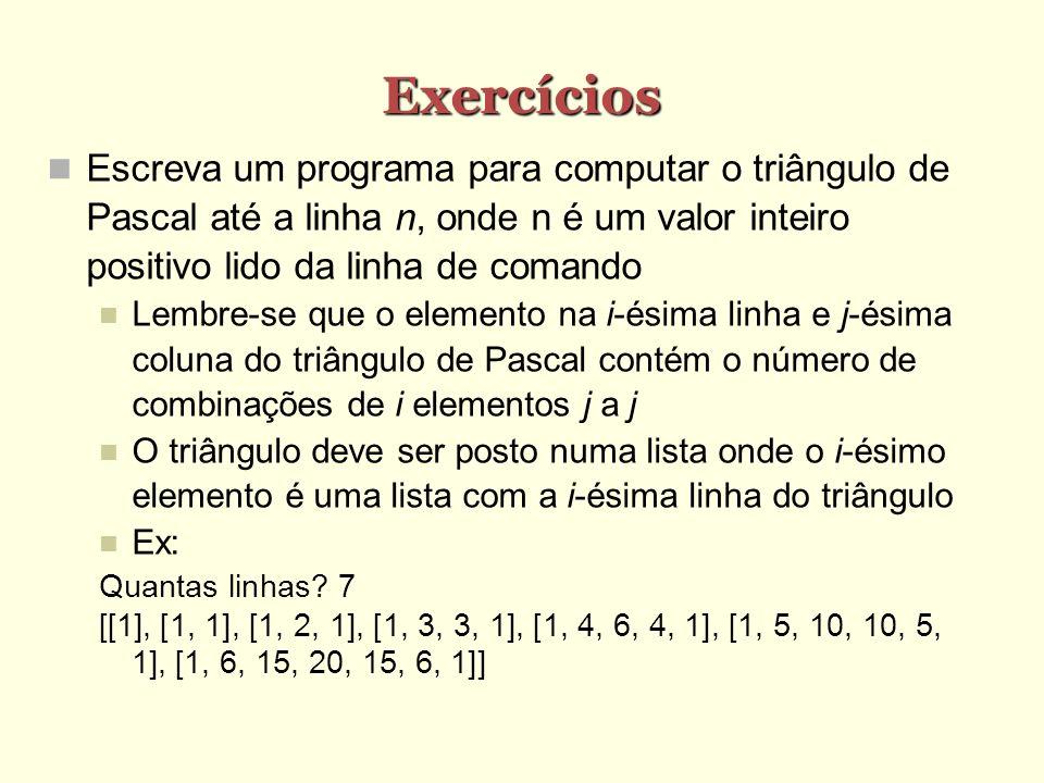 Exercícios Escreva um programa para computar o triângulo de Pascal até a linha n, onde n é um valor inteiro positivo lido da linha de comando.