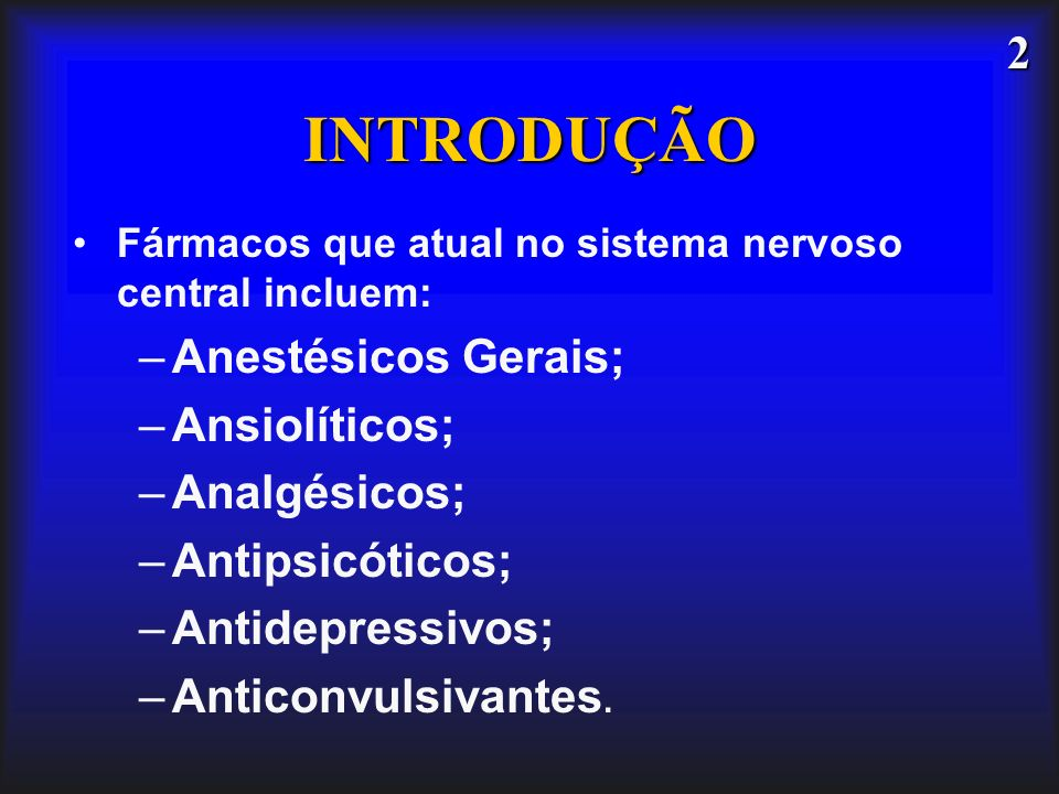 INTRODUÇÃO Anestésicos Gerais; Ansiolíticos; Analgésicos;