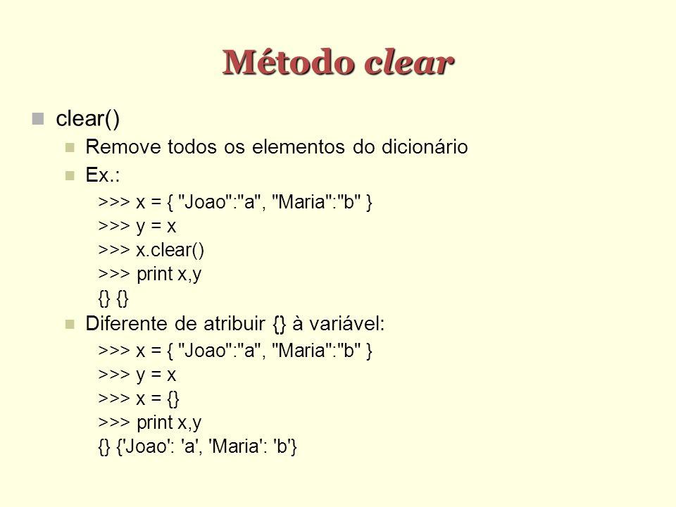 Método clear clear() Remove todos os elementos do dicionário Ex.: