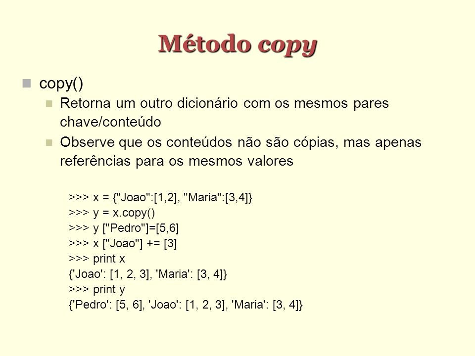 Método copy copy() Retorna um outro dicionário com os mesmos pares chave/conteúdo.