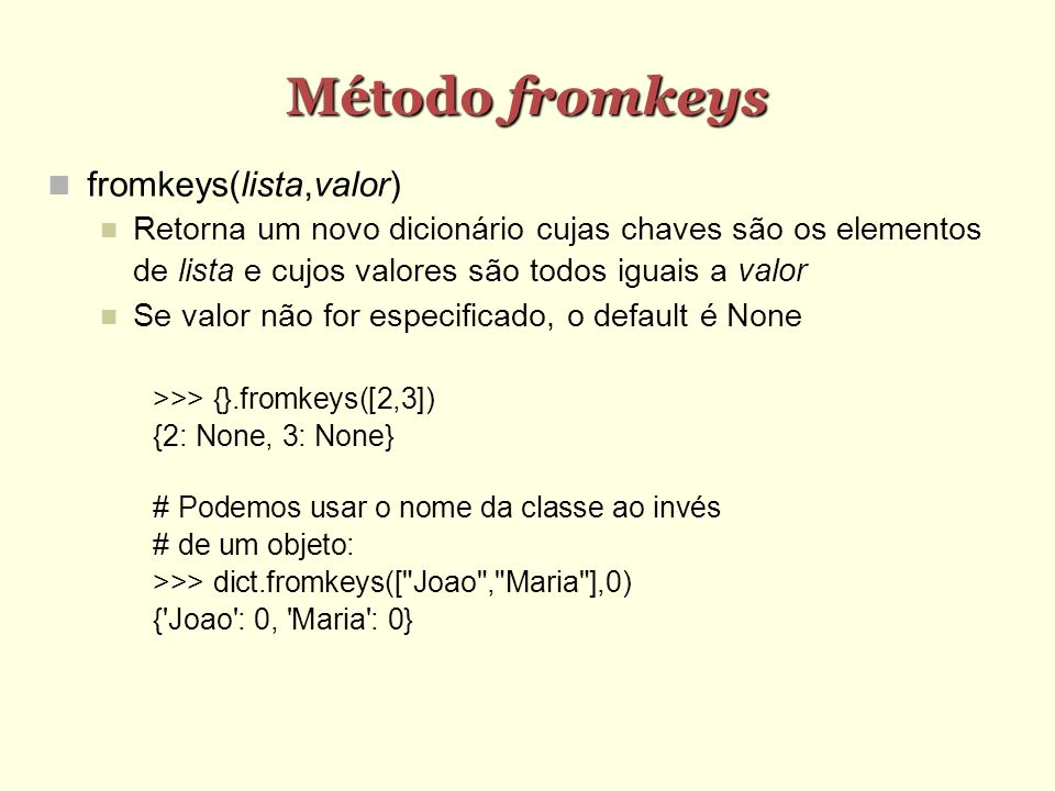 Método fromkeys fromkeys(lista,valor)