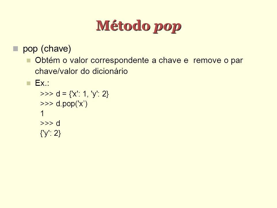Método pop pop (chave) Obtém o valor correspondente a chave e remove o par chave/valor do dicionário.