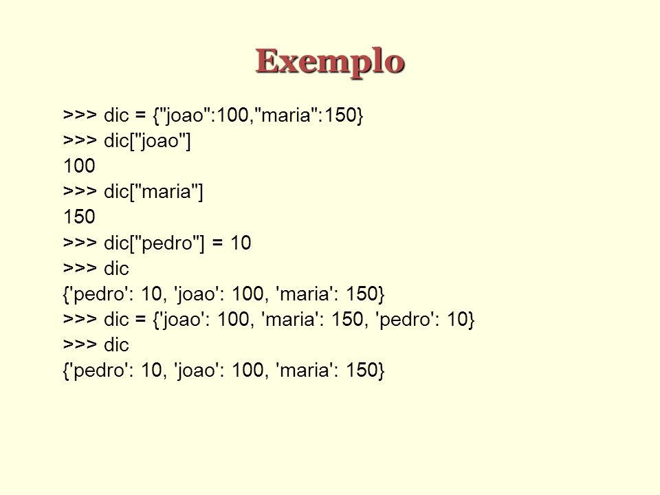 Exemplo >>> dic = { joao :100, maria :150}