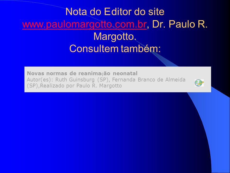 Nota do E. ditor do site www. paulomargotto. com. br, Dr. Paulo R