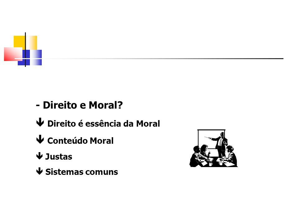  Direito é essência da Moral  Conteúdo Moral