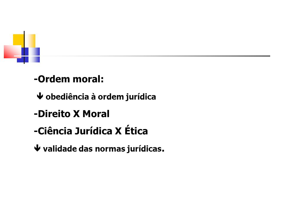  obediência à ordem jurídica -Direito X Moral