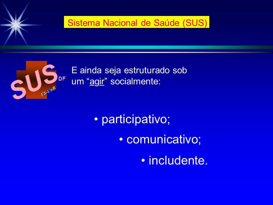 SUS participativo; comunicativo; includente.