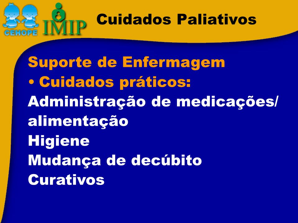 Cuidados PaliativosSuporte de Enfermagem. Cuidados práticos: Administração de medicações/ alimentação.