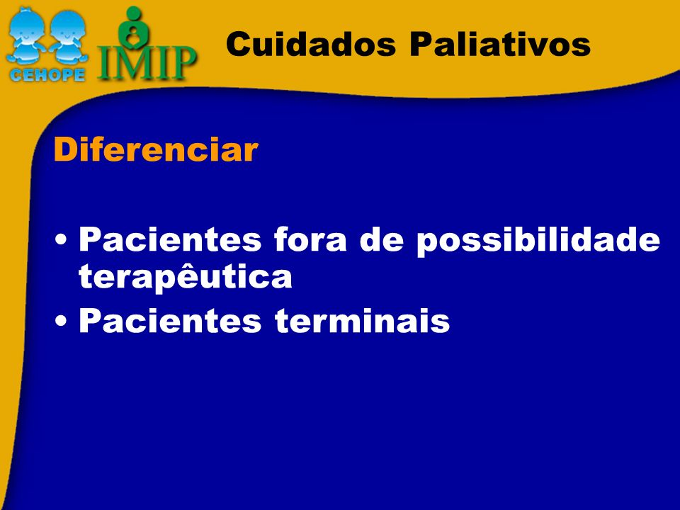 Cuidados Paliativos Diferenciar Pacientes fora de possibilidade terapêutica Pacientes terminais