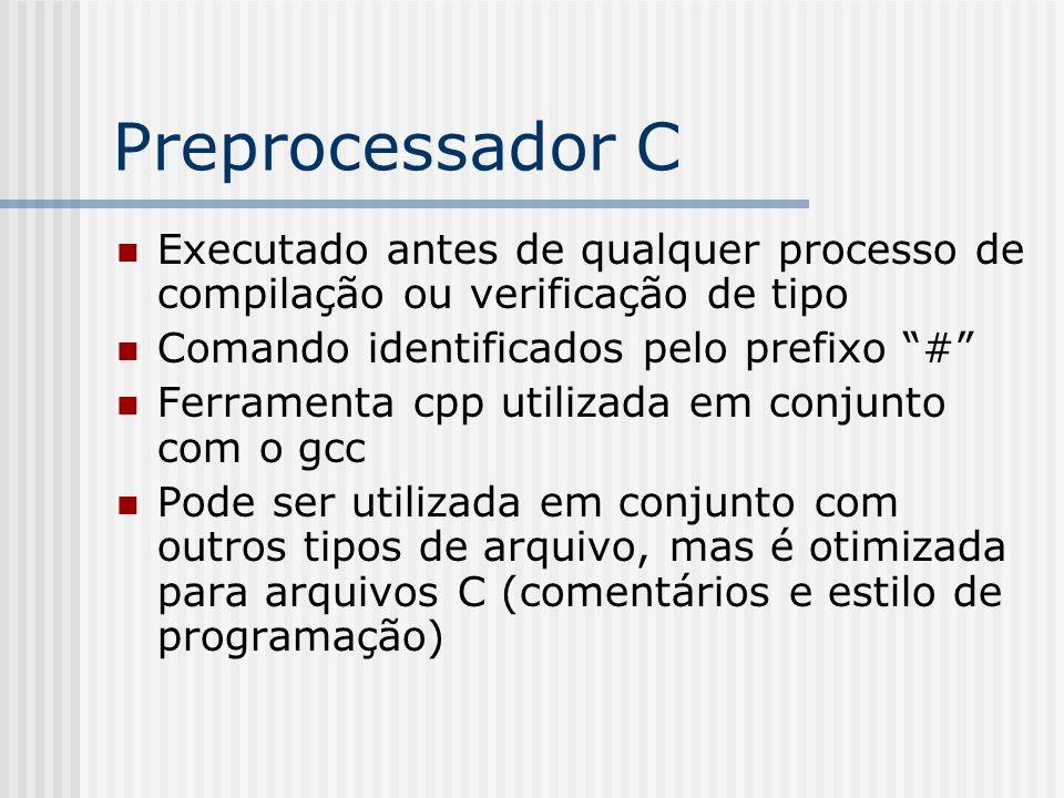 Preprocessador C Executado antes de qualquer processo de compilação ou verificação de tipo. Comando identificados pelo prefixo #
