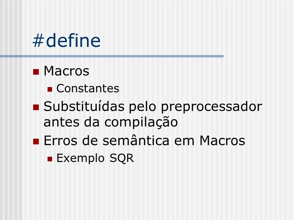 #define Macros Substituídas pelo preprocessador antes da compilação