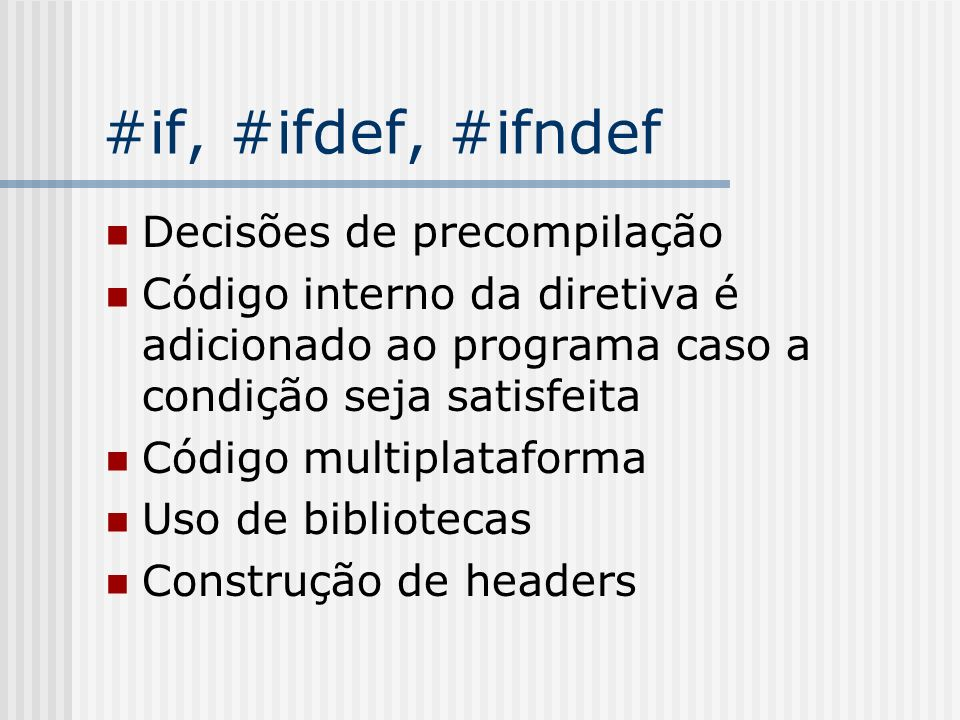 #if, #ifdef, #ifndef Decisões de precompilação