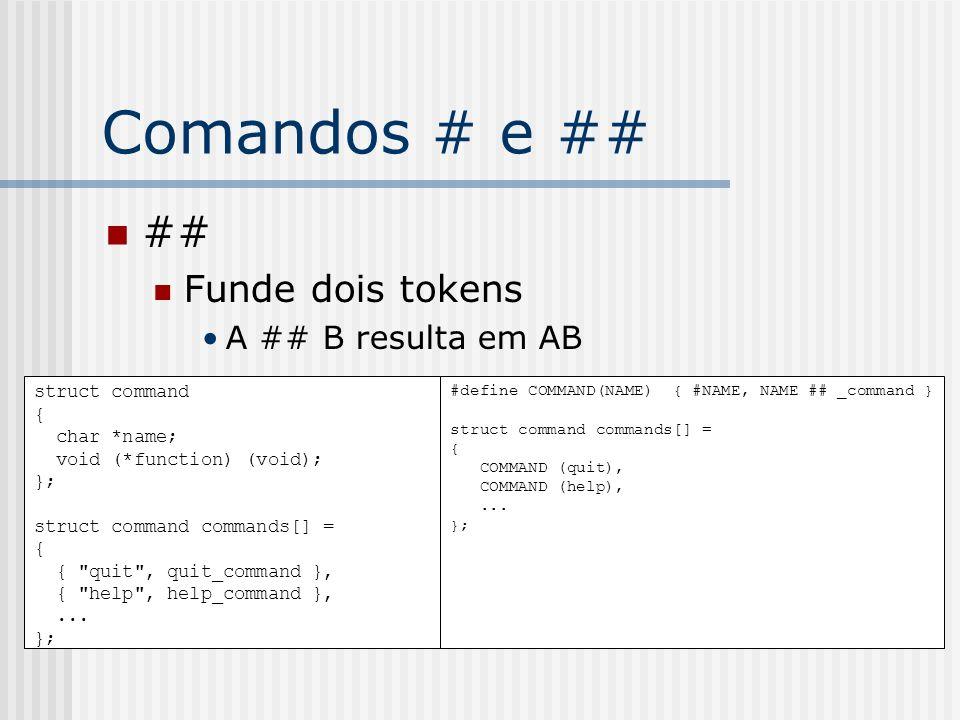 Comandos # e ## ## Funde dois tokens A ## B resulta em AB