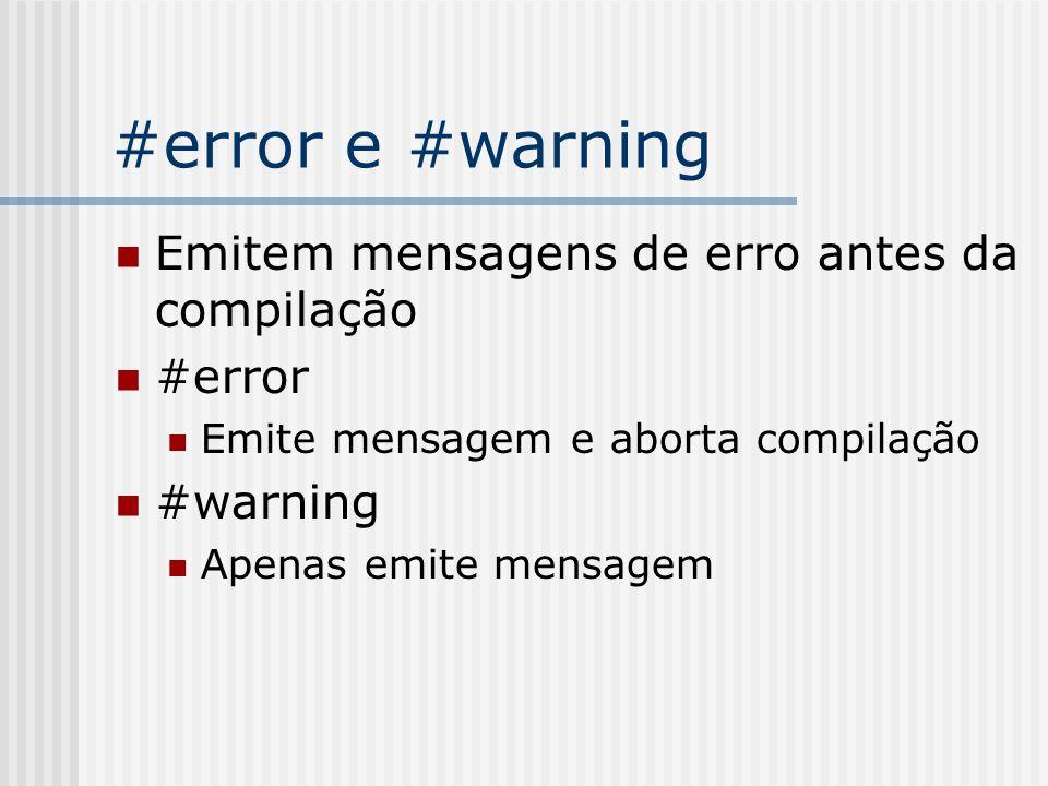 #error e #warning Emitem mensagens de erro antes da compilação #error