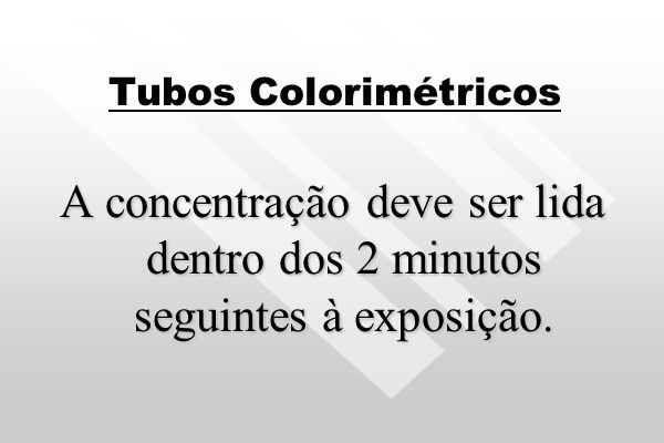 Tubos Colorimétricos A concentração deve ser lida dentro dos 2 minutos seguintes à exposição.